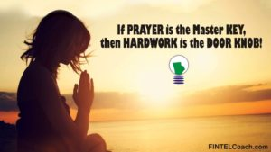 Prayer is the Master Key; Hard work is the Door Knob