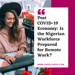 Post COVID-19 Economy: Is the Nigerian Workforce Prepared for Remote Work?
