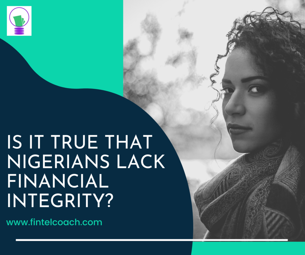 Is it true that Nigerians Lack Financial Integrity? - The Ultimate Solution